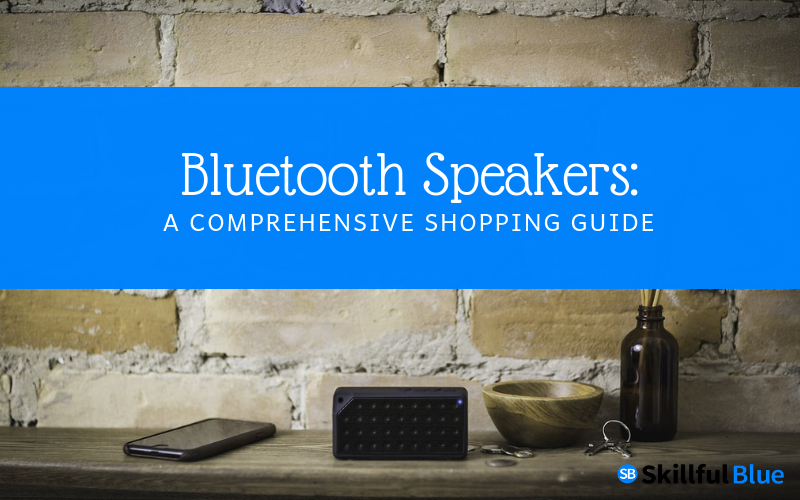 Bluetooth Speakers: A Comprehensive Shopping Guide